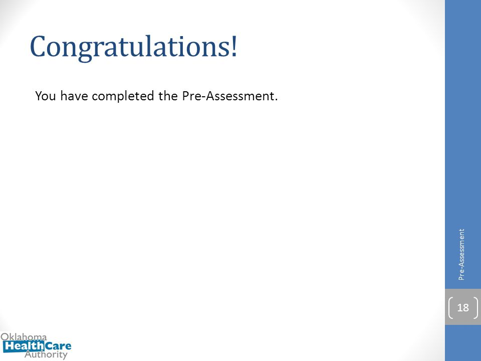 Congratulations! You have completed the Pre-Assessment. Pre-Assessment 18