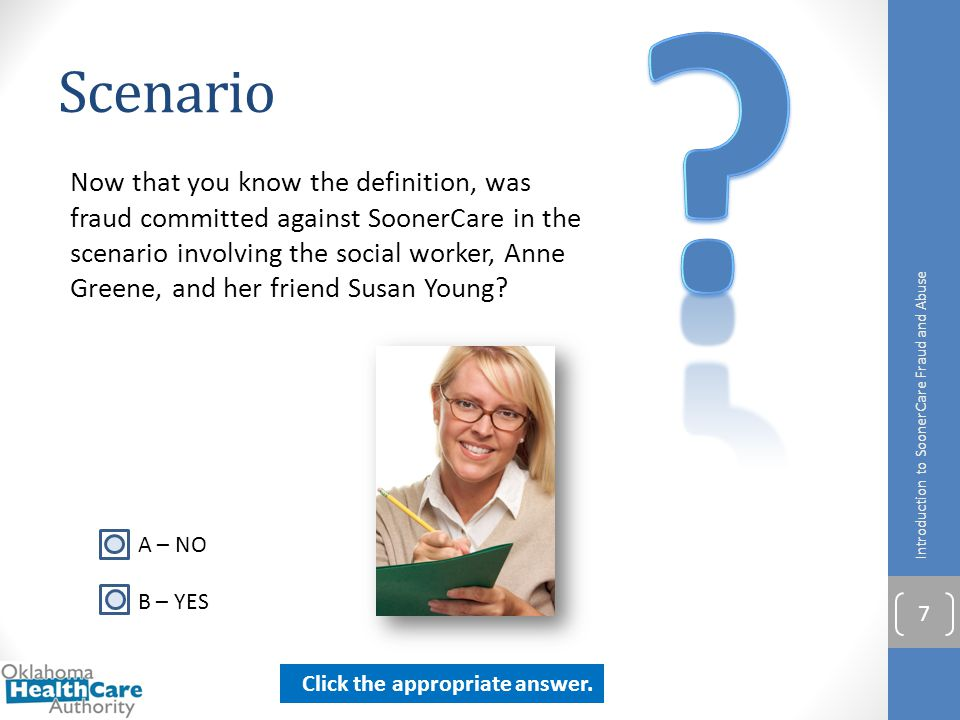 Scenario Now that you know the definition, was fraud committed against SoonerCare in the scenario involving the social worker, Anne Greene, and her fr
