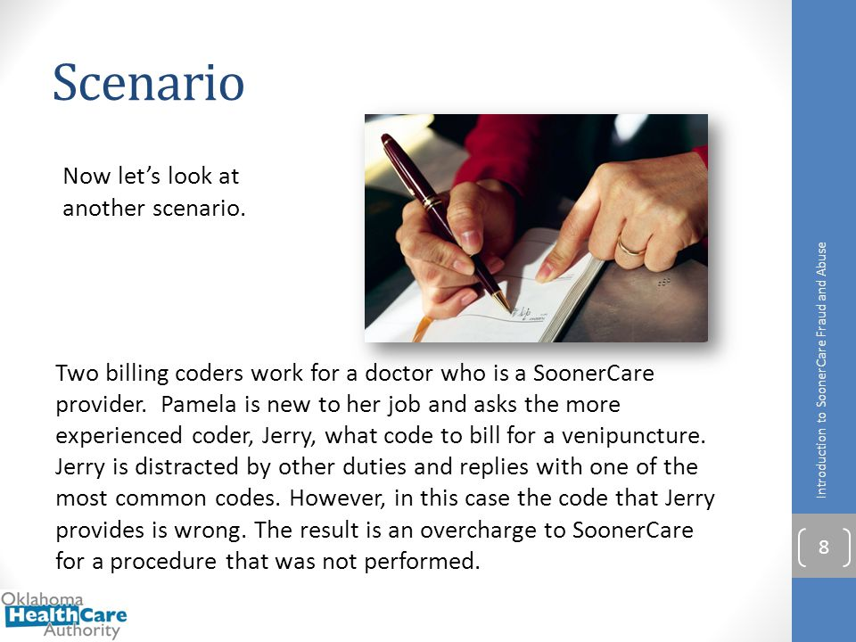 Scenario Two billing coders work for a doctor who is a SoonerCare provider. Pamela is new to her job and asks the more experienced coder, Jerry, what
