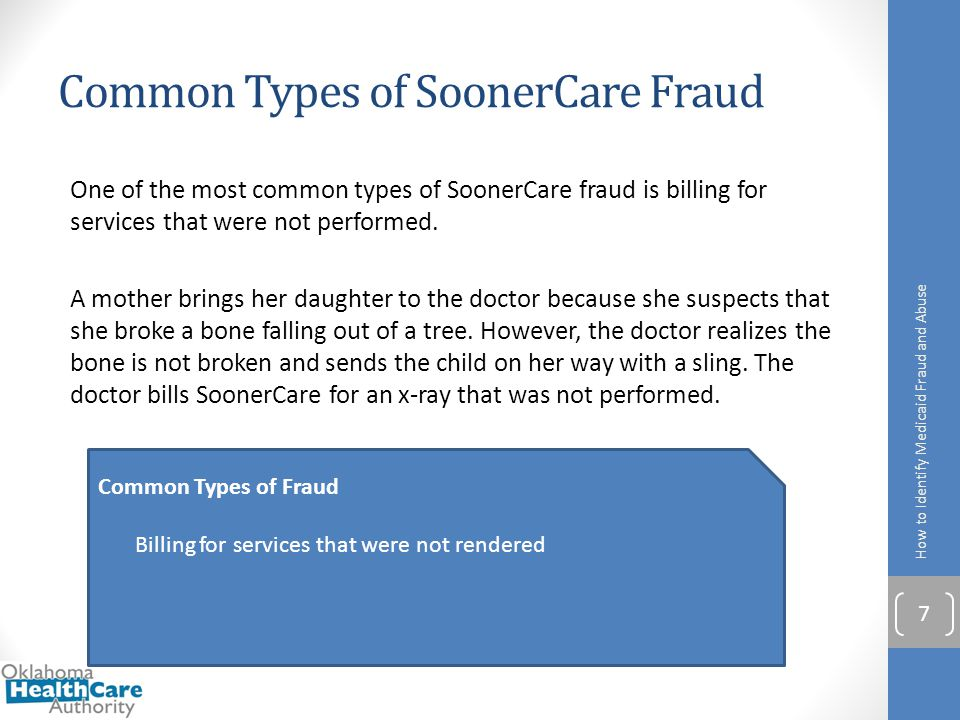 Common Types of SoonerCare Fraud One of the most common types of SoonerCare fraud is billing for services that were not performed. A mother brings her