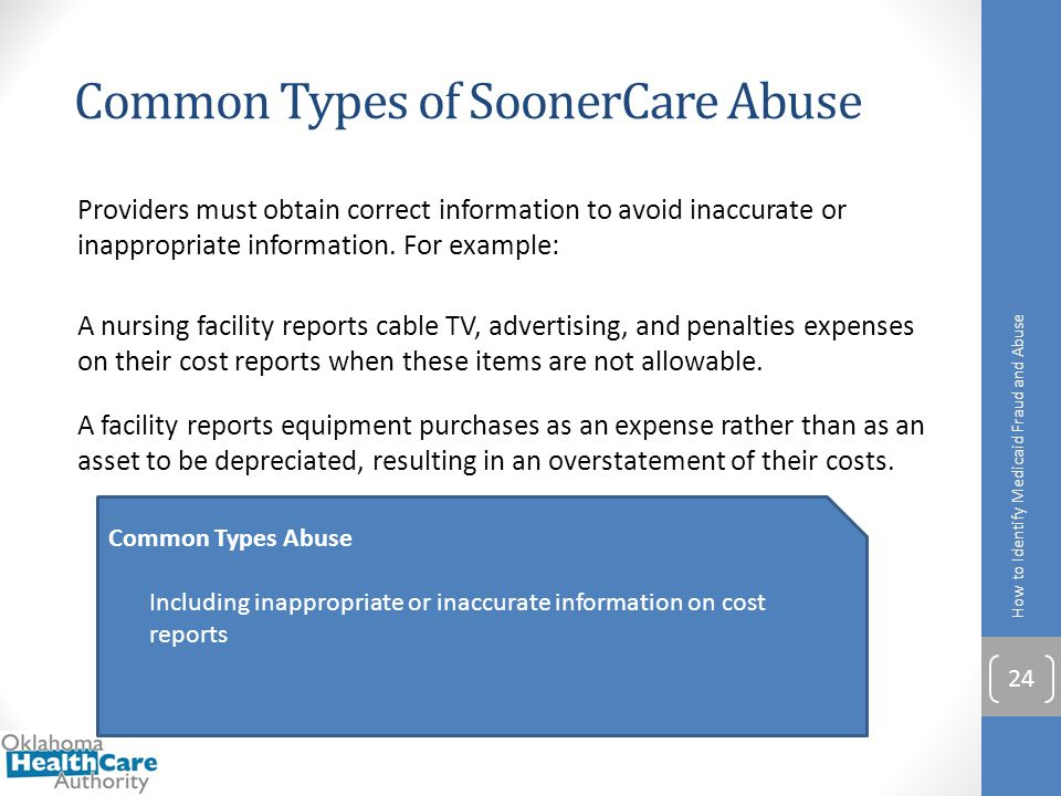 Common Types of SoonerCare Abuse Providers must obtain correct information to avoid inaccurate or inappropriate information. For example: A nursing fa