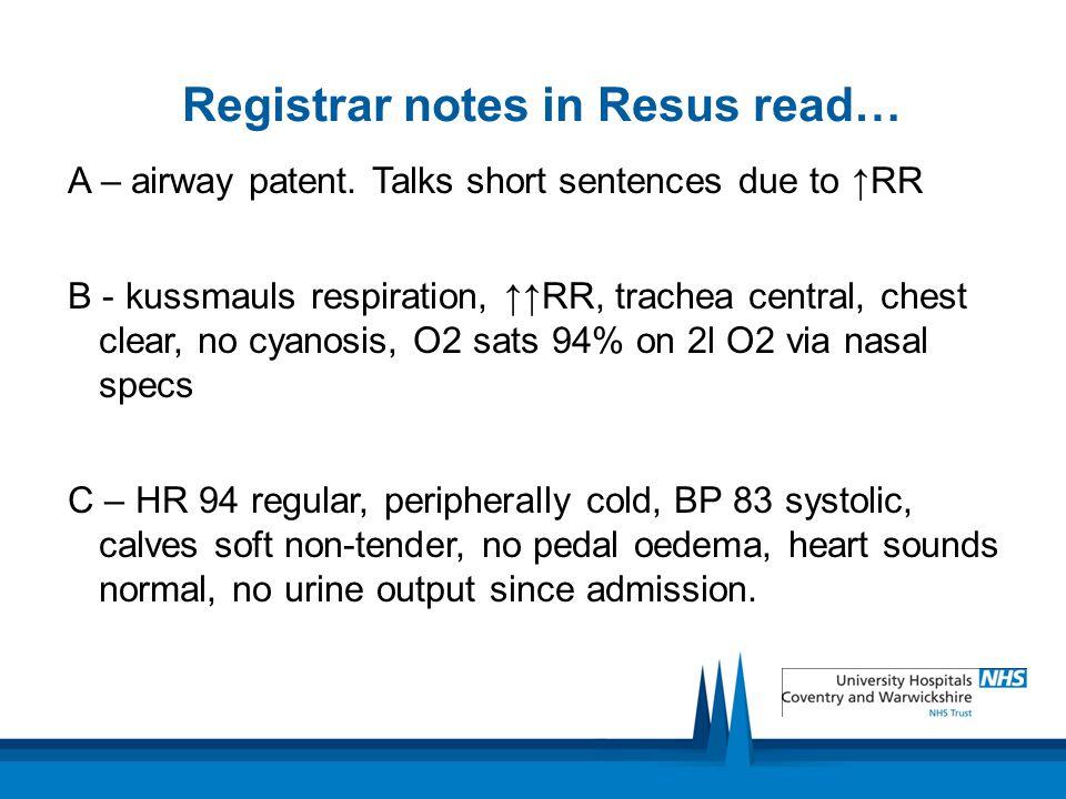 Registrar notes in Resus read… A – airway patent.