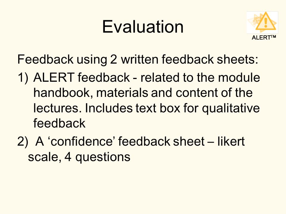 ALERT TM Evaluation Feedback using 2 written feedback sheets: 1)ALERT feedback - related to the module handbook, materials and content of the lectures.