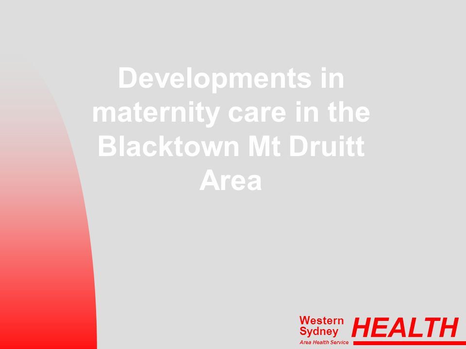 Developments in maternity care in the Blacktown Mt Druitt Area HEALTH Area Health Service Western Sydney