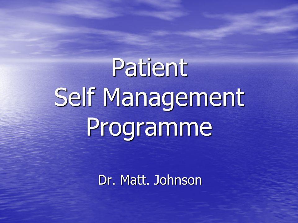 Patient Self Management Programme Dr. Matt. Johnson