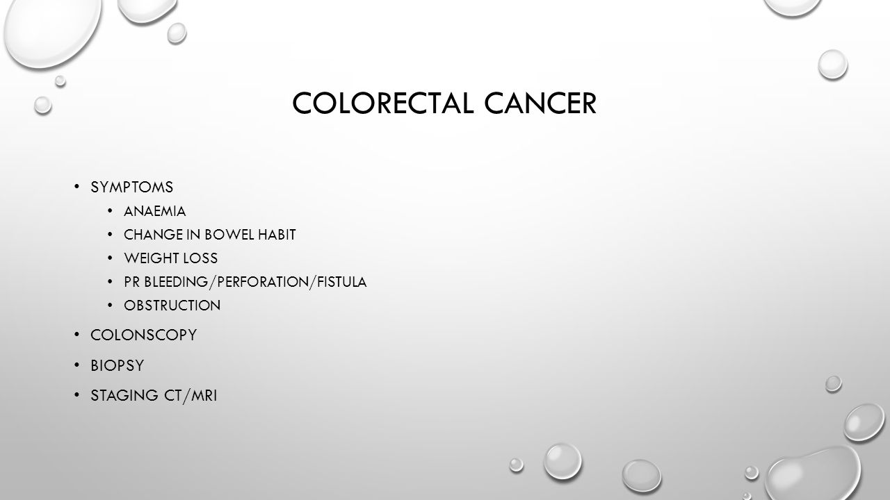 COLORECTAL CANCER SYMPTOMS ANAEMIA CHANGE IN BOWEL HABIT WEIGHT LOSS PR BLEEDING/PERFORATION/FISTULA OBSTRUCTION COLONSCOPY BIOPSY STAGING CT/MRI