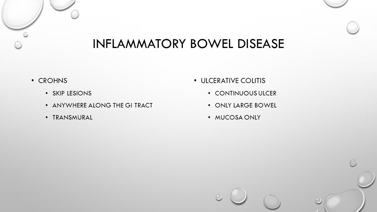 INFLAMMATORY BOWEL DISEASE CROHNS SKIP LESIONS ANYWHERE ALONG THE GI TRACT TRANSMURAL ULCERATIVE COLITIS CONTINUOUS ULCER ONLY LARGE BOWEL MUCOSA ONLY