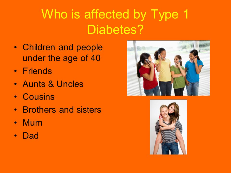 Who is affected by Type 1 Diabetes.