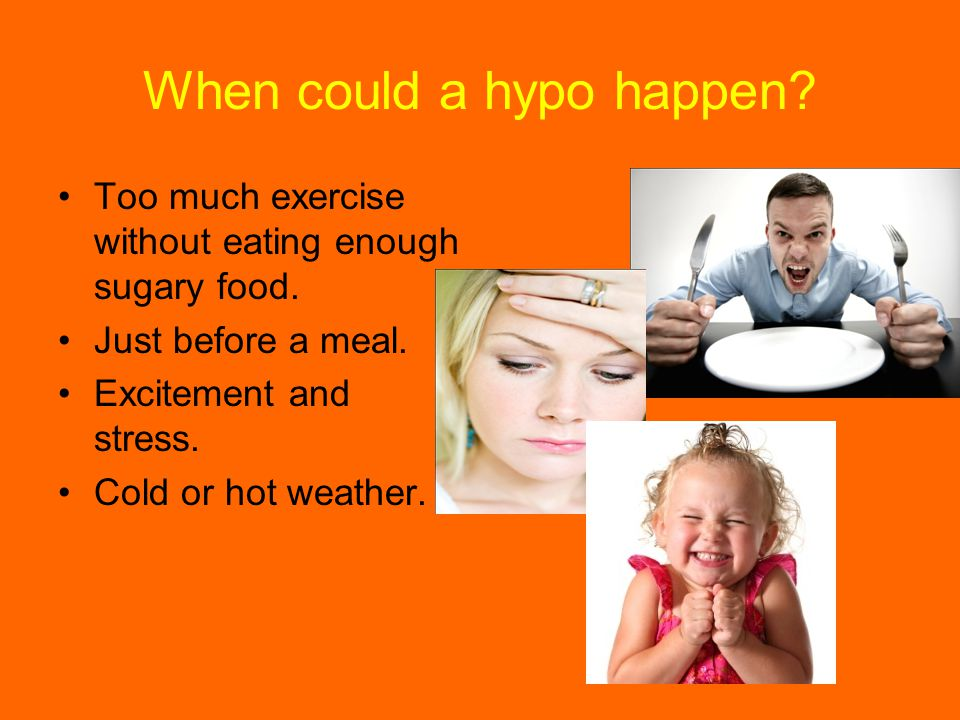 When could a hypo happen. Too much exercise without eating enough sugary food.