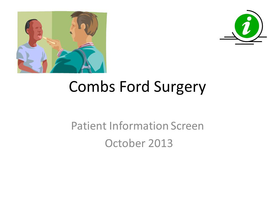 Combs Ford Surgery Patient Information Screen October 2013