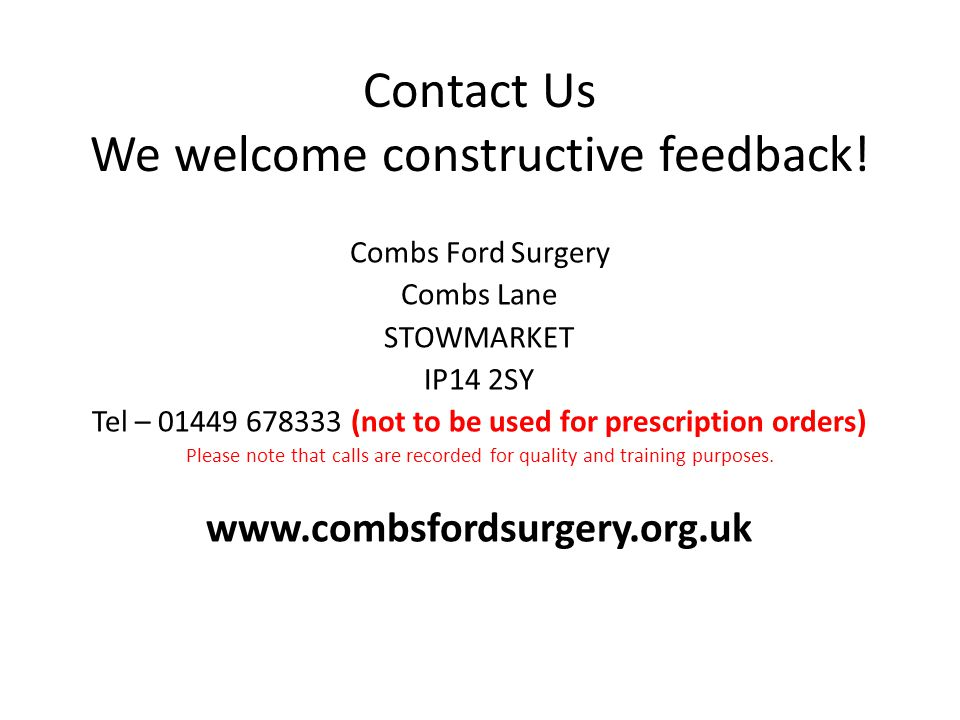 Contact Us We welcome constructive feedback! Combs Ford Surgery Combs Lane STOWMARKET IP14 2SY Tel – 01449 678333 (not to be used for prescription ord