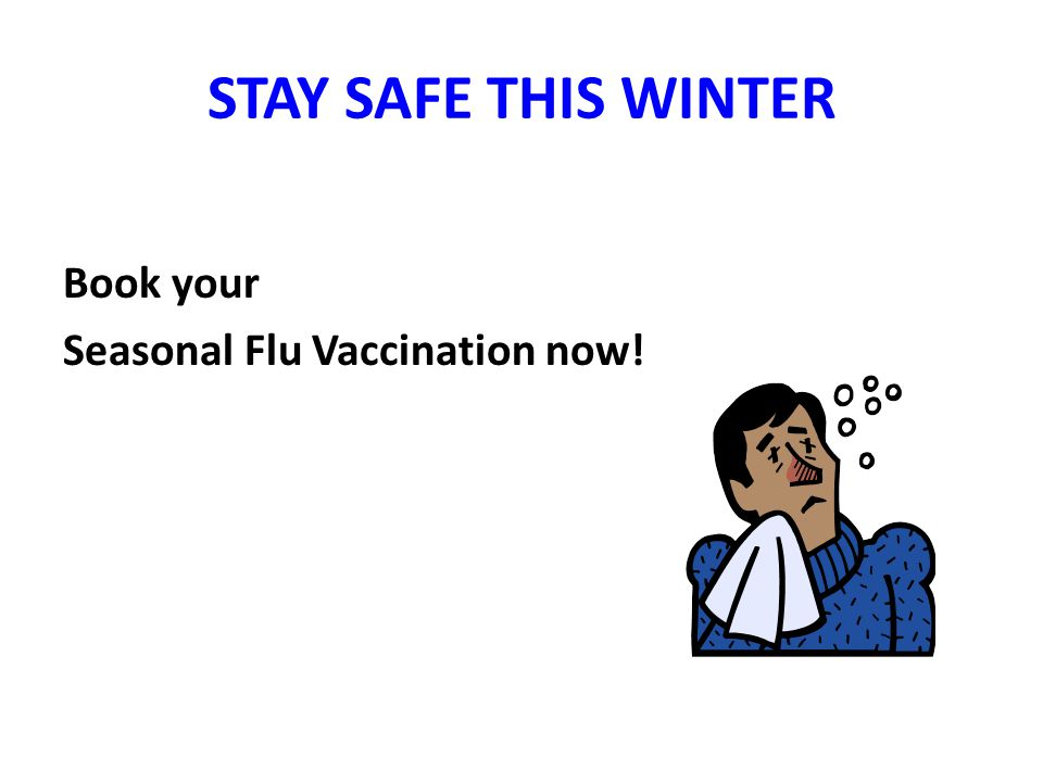 STAY SAFE THIS WINTER Book your Seasonal Flu Vaccination now!