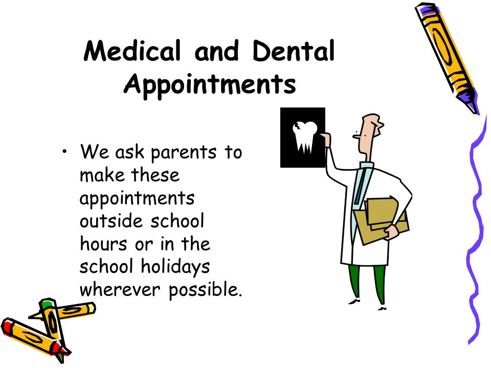 Medical and Dental Appointments We ask parents to make these appointments outside school hours or in the school holidays wherever possible.