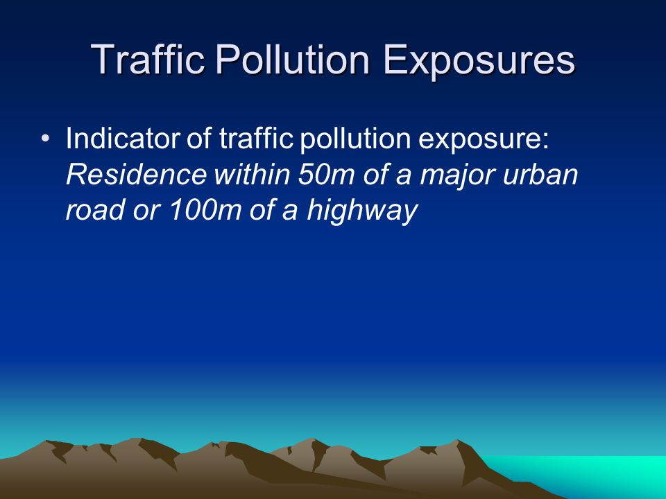 Traffic Pollution Exposures Indicator of traffic pollution exposure: Residence within 50m of a major urban road or 100m of a highway