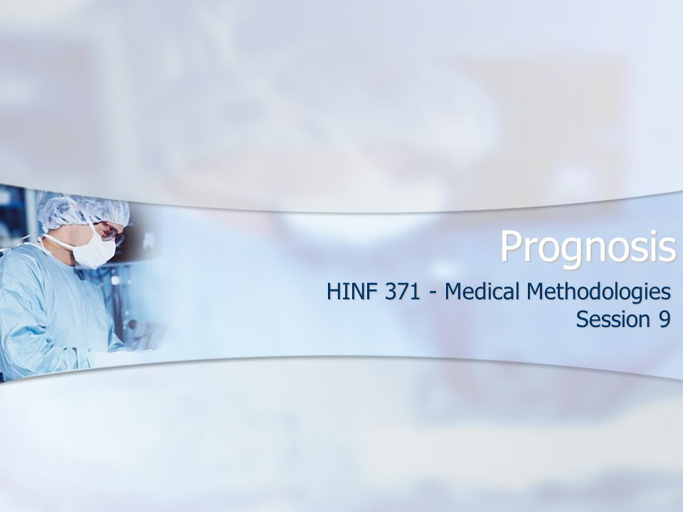 Prognosis HINF 371 - Medical Methodologies Session 9