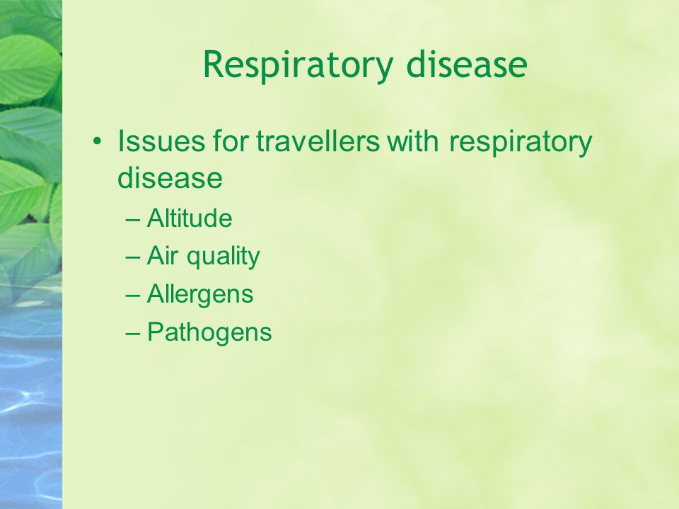 Issues for travellers with respiratory disease –Altitude –Air quality –Allergens –Pathogens