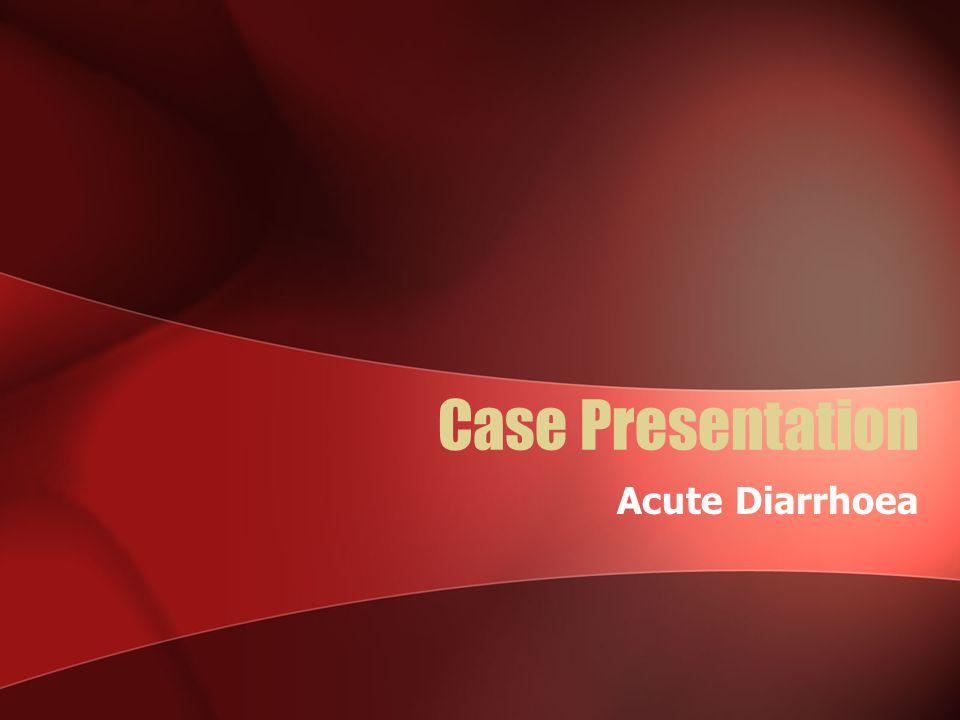 Case Presentation Acute Diarrhoea