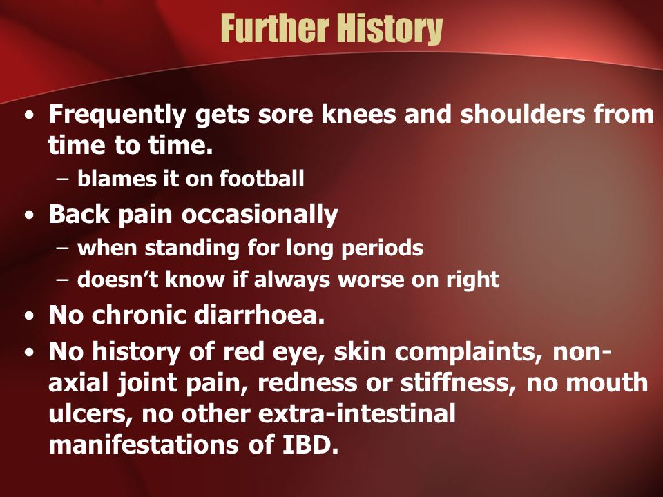 Further History Frequently gets sore knees and shoulders from time to time.