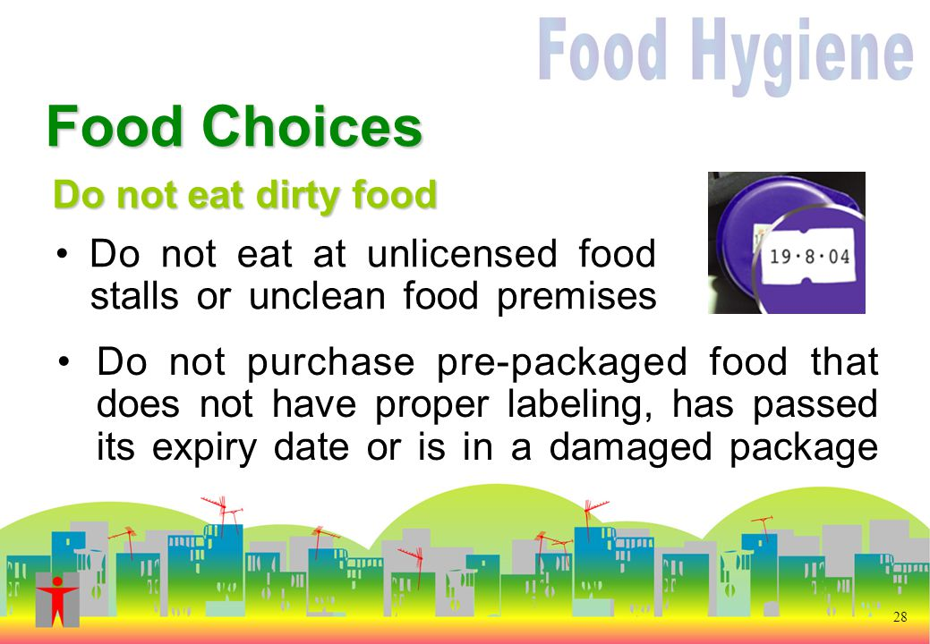 Do not eat dirty food Do not purchase pre-packaged food that does not have proper labeling, has passed its expiry date or is in a damaged package Food Choices Do not eat at unlicensed food stalls or unclean food premises 28