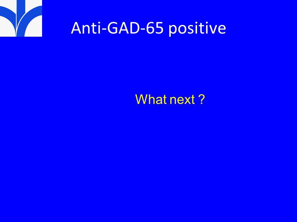 Anti-GAD-65 positive What next ?