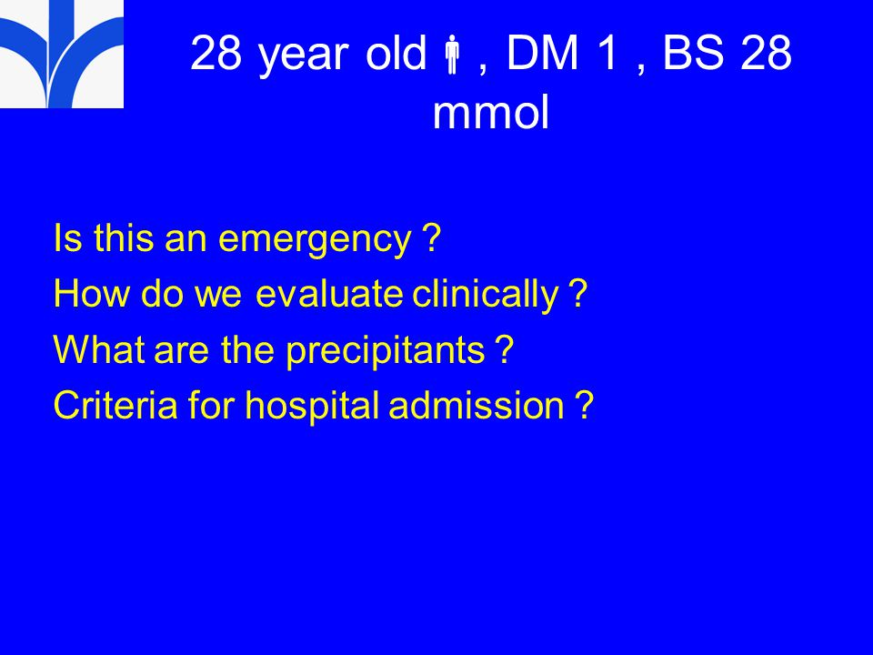 28 year old , DM 1, BS 28 mmol Is this an emergency .