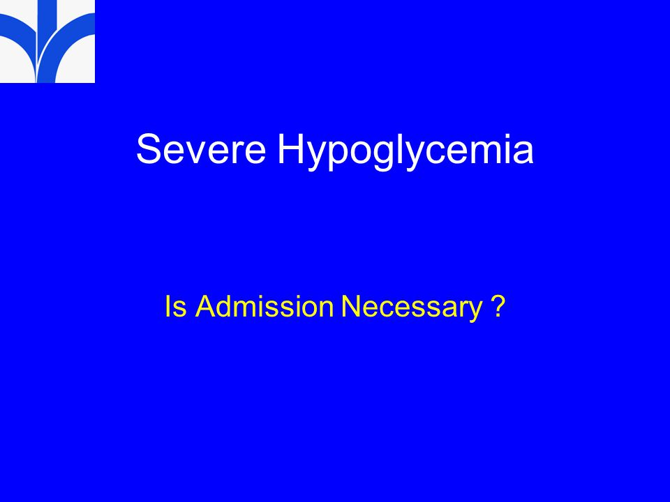 Severe Hypoglycemia Is Admission Necessary ?