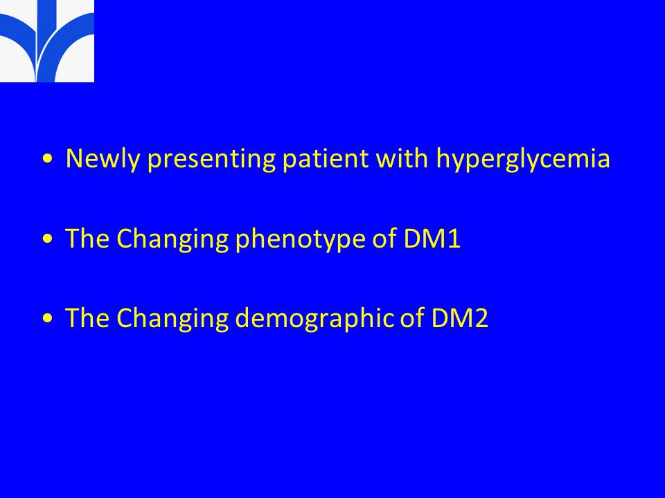 Newly presenting patient with hyperglycemia The Changing phenotype of DM1 The Changing demographic of DM2