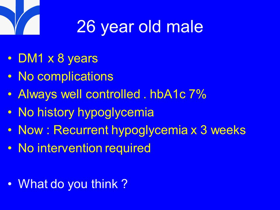 26 year old male DM1 x 8 years No complications Always well controlled.