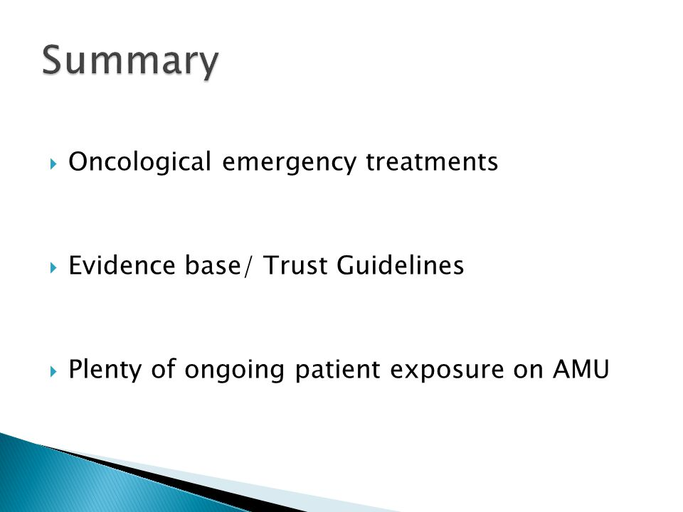  Oncological emergency treatments  Evidence base/ Trust Guidelines  Plenty of ongoing patient exposure on AMU