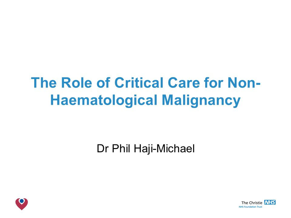 The Christie NHS Foundation Trust The Role of Critical Care for Non- Haematological Malignancy Dr Phil Haji-Michael
