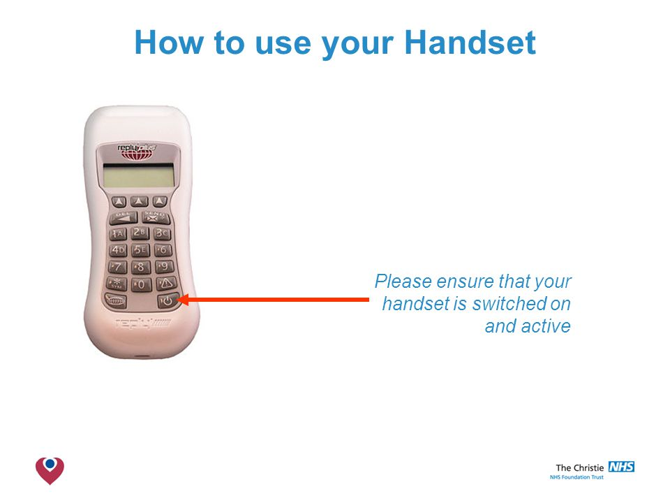 The Christie NHS Foundation Trust How to use your Handset Please ensure that your handset is switched on and active