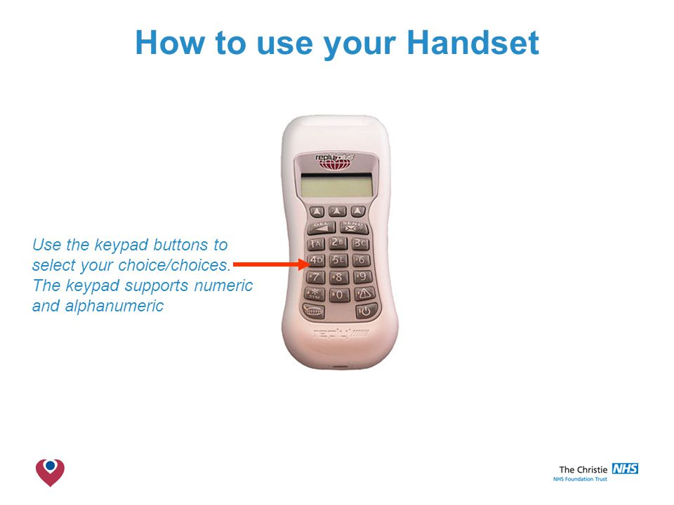 The Christie NHS Foundation Trust How to use your Handset Use the keypad buttons to select your choice/choices.