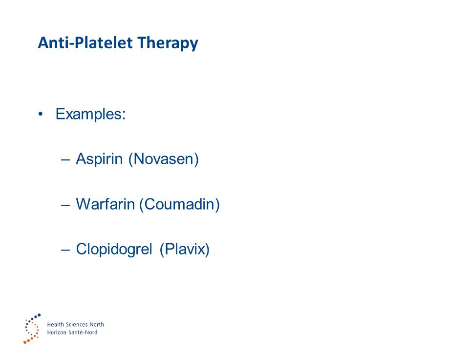 Anti-Platelet Therapy Examples: –Aspirin (Novasen) –Warfarin (Coumadin) –Clopidogrel (Plavix)