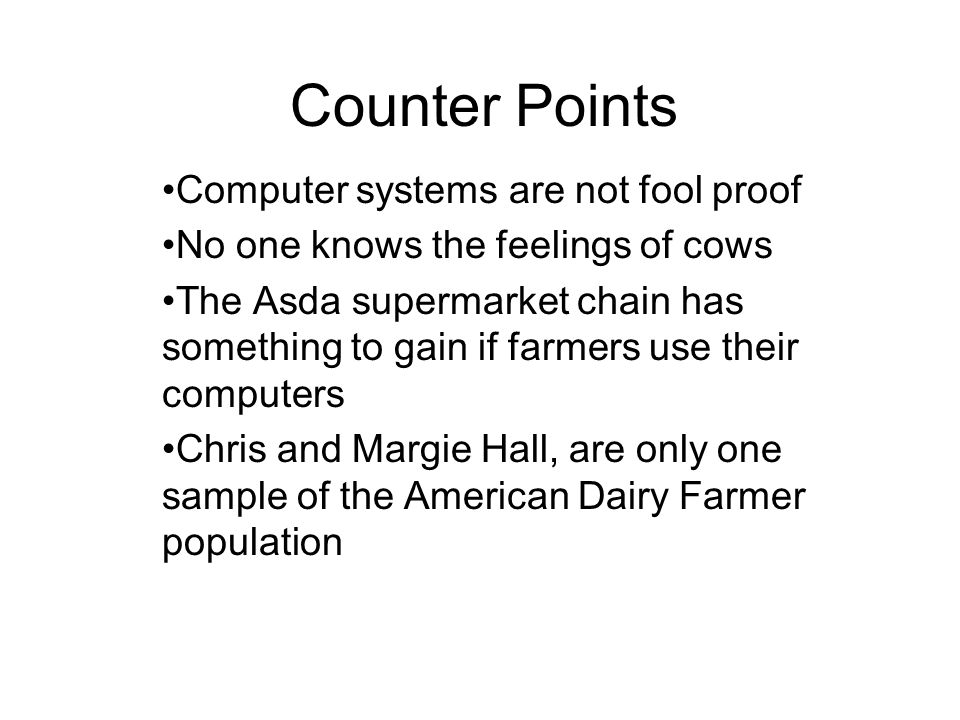 Computer systems are not fool proof No one knows the feelings of cows The Asda supermarket chain has something to gain if farmers use their computers