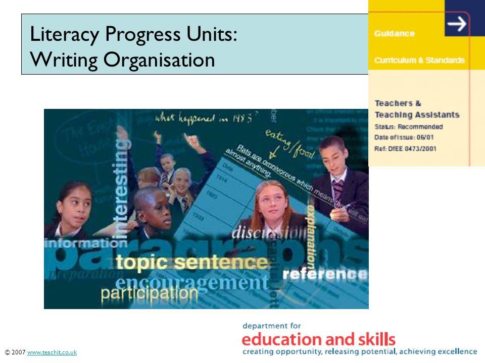 © 2007 www.teachit.co.uk14980www.teachit.co.uk Literacy Progress Units: Writing Organisation