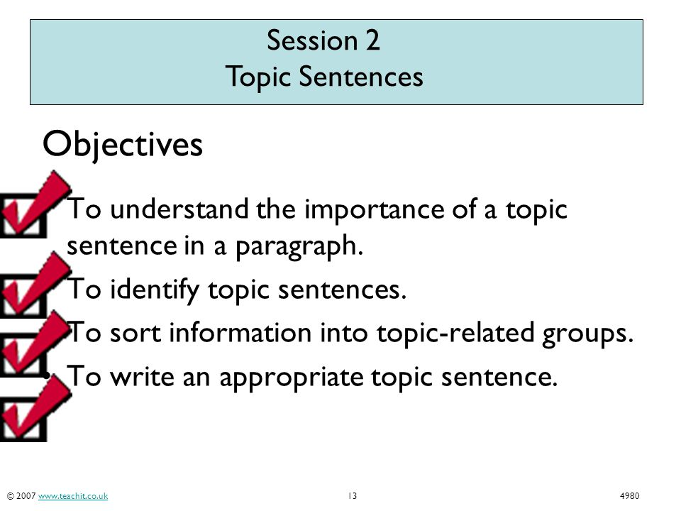 © 2007 www.teachit.co.uk134980www.teachit.co.uk To understand the importance of a topic sentence in a paragraph. To identify topic sentences. To sort