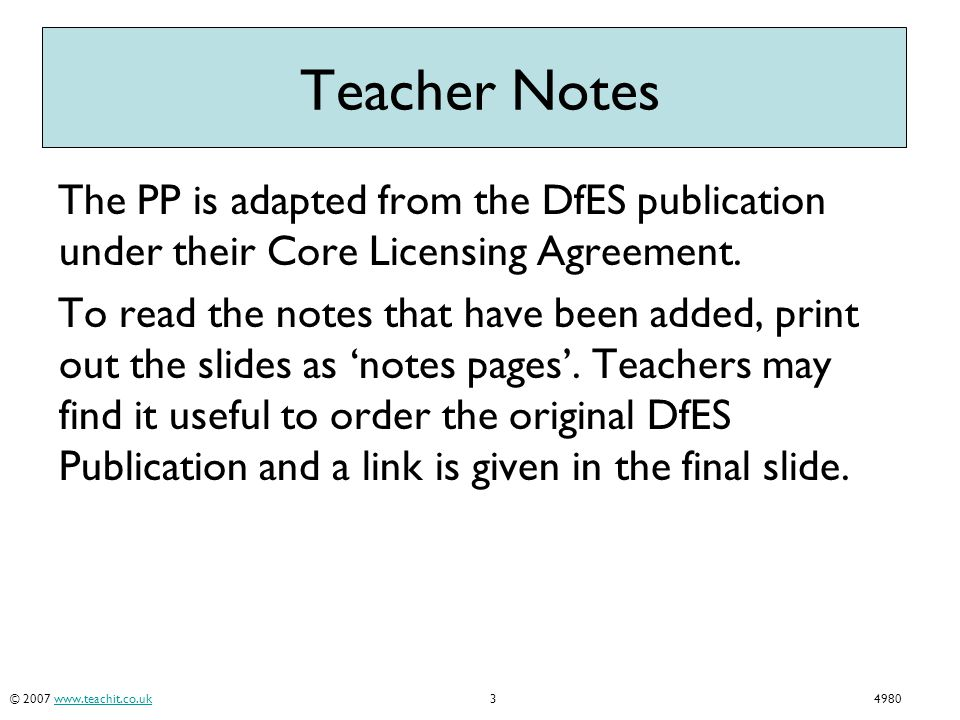 © 2007 www.teachit.co.uk34980www.teachit.co.uk Teacher Notes The PP is adapted from the DfES publication under their Core Licensing Agreement. To read
