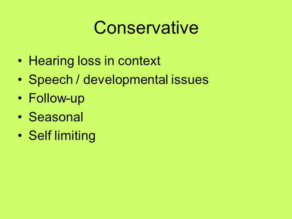 Conservative Hearing loss in context Speech / developmental issues Follow-up Seasonal Self limiting