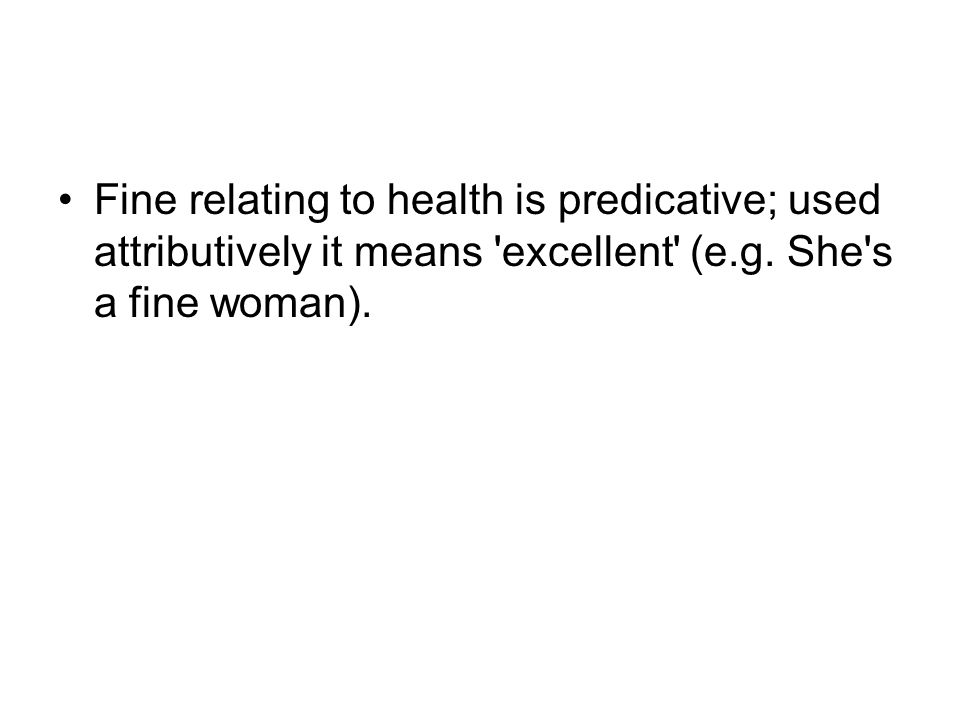 Fine relating to health is predicative; used attributively it means excellent (e.g.