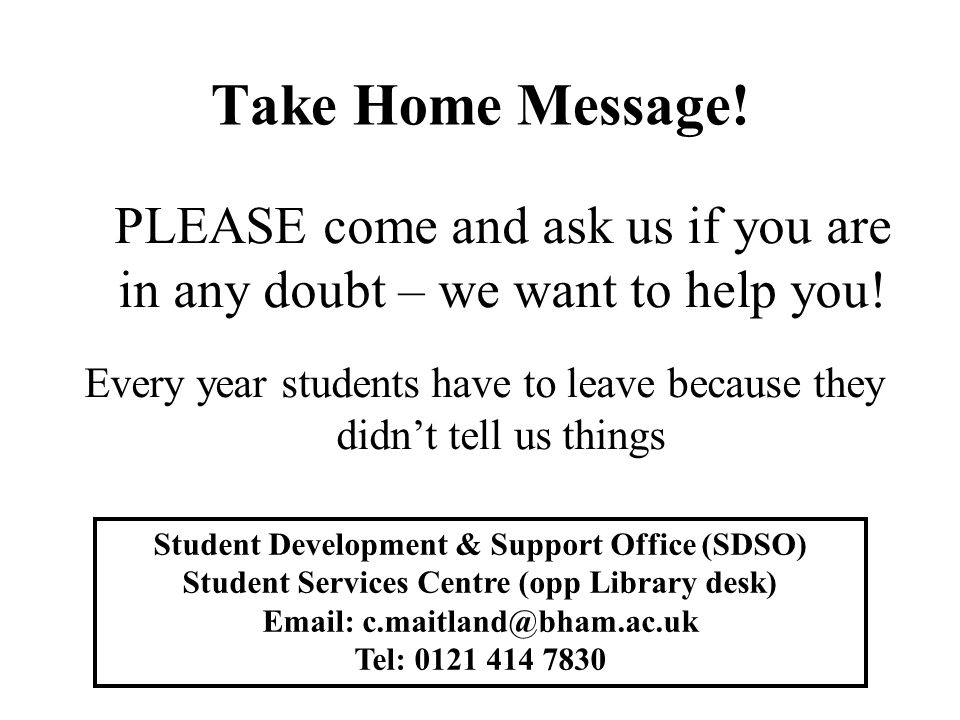 Take Home Message. PLEASE come and ask us if you are in any doubt – we want to help you.