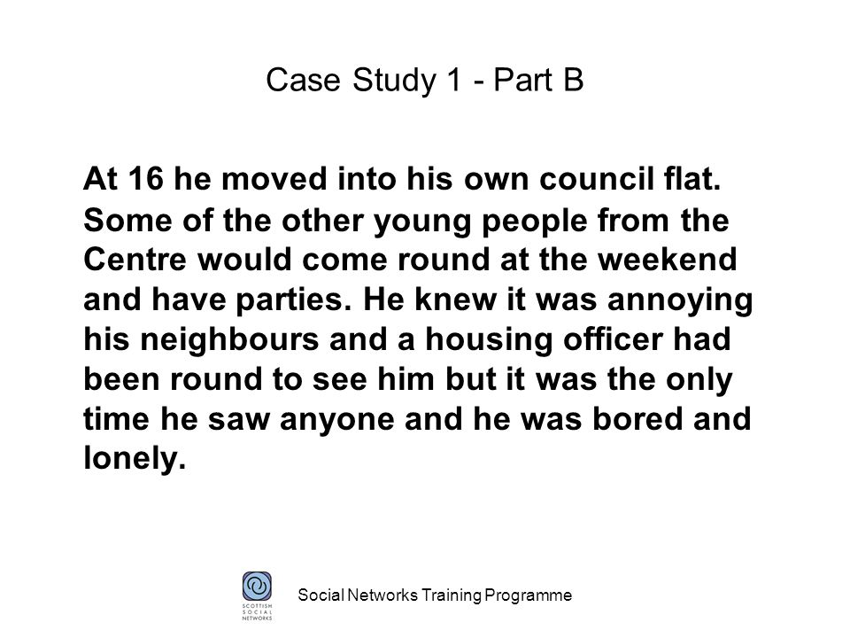 Social Networks Training Programme Case Study 2 – Part A Louise became unwell while studying for her Standard Grades.