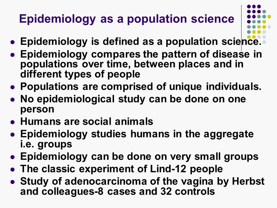 Epidemiology as a population science Epidemiology is defined as a population science.