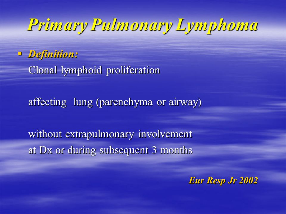 Primary Pulmonary Lymphoma  Lymphomatous proliferation can involve the lung in three ways: Hematogenous spread of HD or NHL Hematogenous spread of HD