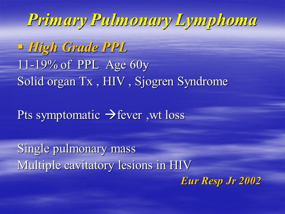 Primary Pulmonary Lymphoma Bronchial MALT No consensus on Rx Surgery for localized disease Chemo for bilateral, extrapulmonary disease Combination Vs