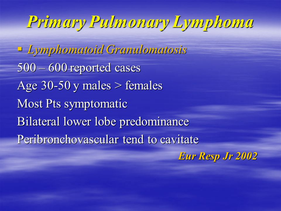 Primary Pulmonary Lymphoma  High Grade PPL Higher yield from transbronchial Bx  higher mitotic activity & endoluminal invasion Prognosis poor Rx com