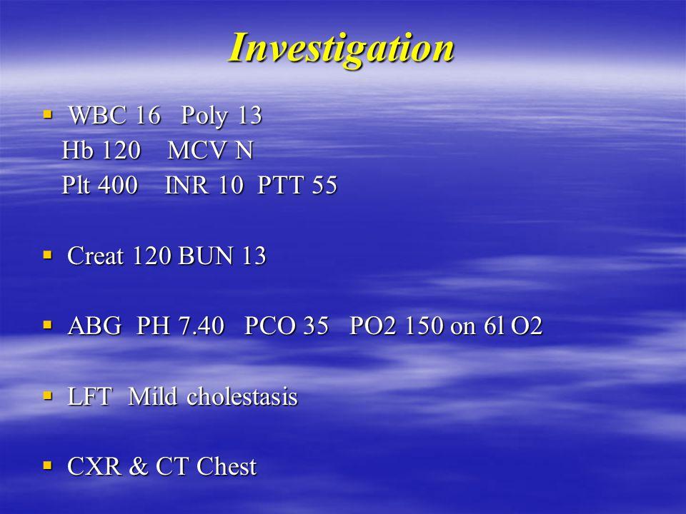 Examinations  Unwell mild respiratory distress  Temp 38.5 RR 18 Sat 88% RA 96 5l O2 BP 120/70 HR 70 JVP 5 ASA BP 120/70 HR 70 JVP 5 ASA  Chest : decreased BS Bronchial Lt Bronchial Lt  CVS : S1+S2+S3 ESM II/VI LSB ESM II/VI LSB  LL edema