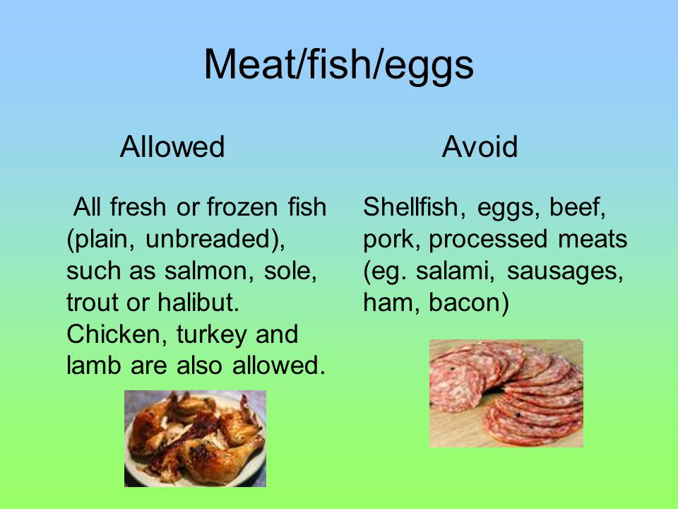 Meat/fish/eggs All fresh or frozen fish (plain, unbreaded), such as salmon, sole, trout or halibut.