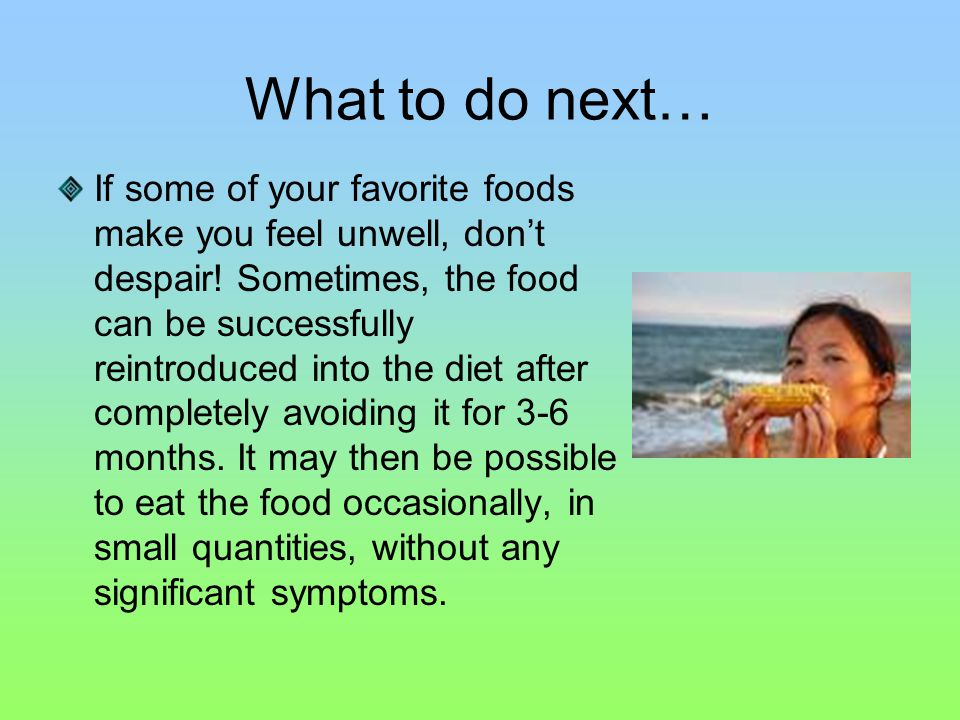 What to do next… If some of your favorite foods make you feel unwell, don't despair.
