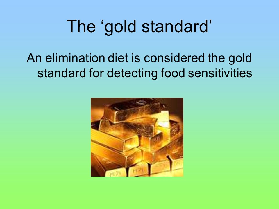 The 'gold standard' An elimination diet is considered the gold standard for detecting food sensitivities