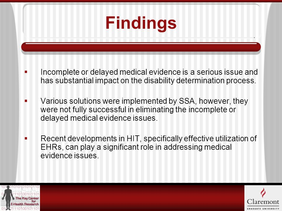 Findings  Incomplete or delayed medical evidence is a serious issue and has substantial impact on the disability determination process.